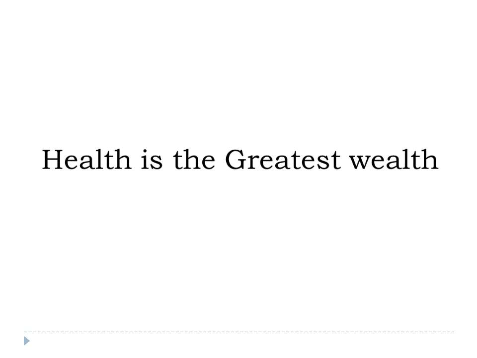 Health is the Greatest wealth